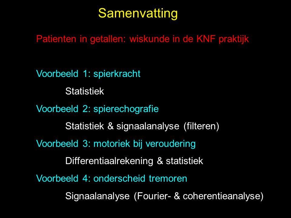 Samenvatting Patienten in getallen: wiskunde in de KNF praktijk Voorbeeld 1: spierkracht Statistiek Voorbeeld 2: spierechografie Statistiek & signaala