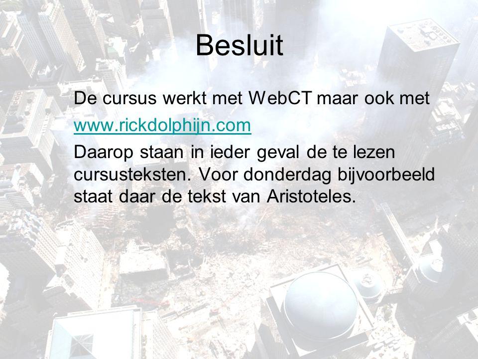 Besluit De cursus werkt met WebCT maar ook met www.rickdolphijn.com Daarop staan in ieder geval de te lezen cursusteksten. Voor donderdag bijvoorbeeld