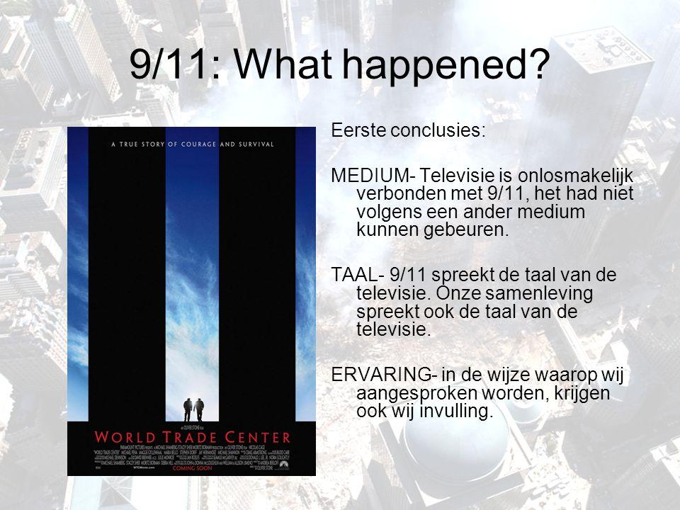 9/11: What happened? Eerste conclusies: MEDIUM- Televisie is onlosmakelijk verbonden met 9/11, het had niet volgens een ander medium kunnen gebeuren.