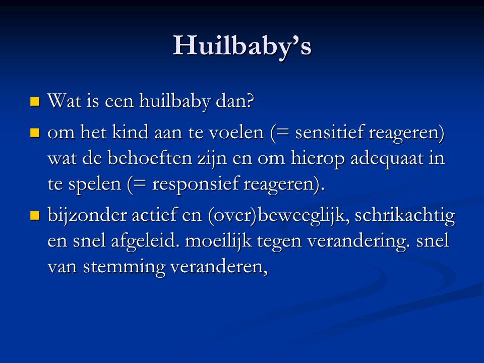 Huilbaby's Wat is een huilbaby dan? Wat is een huilbaby dan? om het kind aan te voelen (= sensitief reageren) wat de behoeften zijn en om hierop adequ