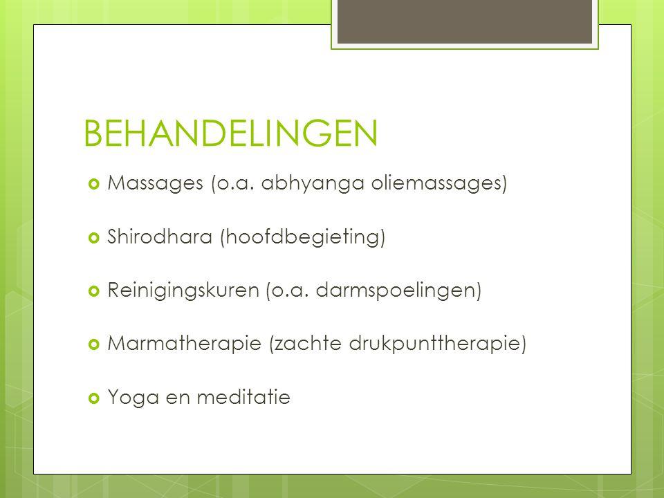 BEHANDELINGEN  Massages (o.a. abhyanga oliemassages)  Shirodhara (hoofdbegieting)  Reinigingskuren (o.a. darmspoelingen)  Marmatherapie (zachte dr