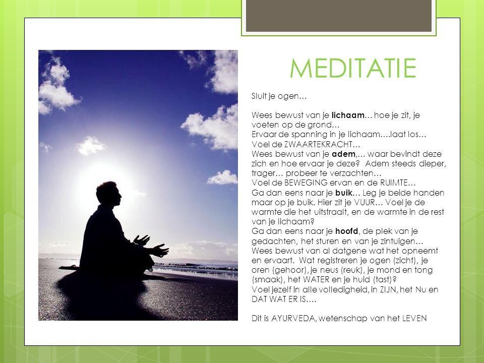 MEDITATIE Sluit je ogen… Wees bewust van je lichaam … hoe je zit, je voeten op de grond… Ervaar de spanning in je lichaam….laat los… Voel de ZWAARTEKR