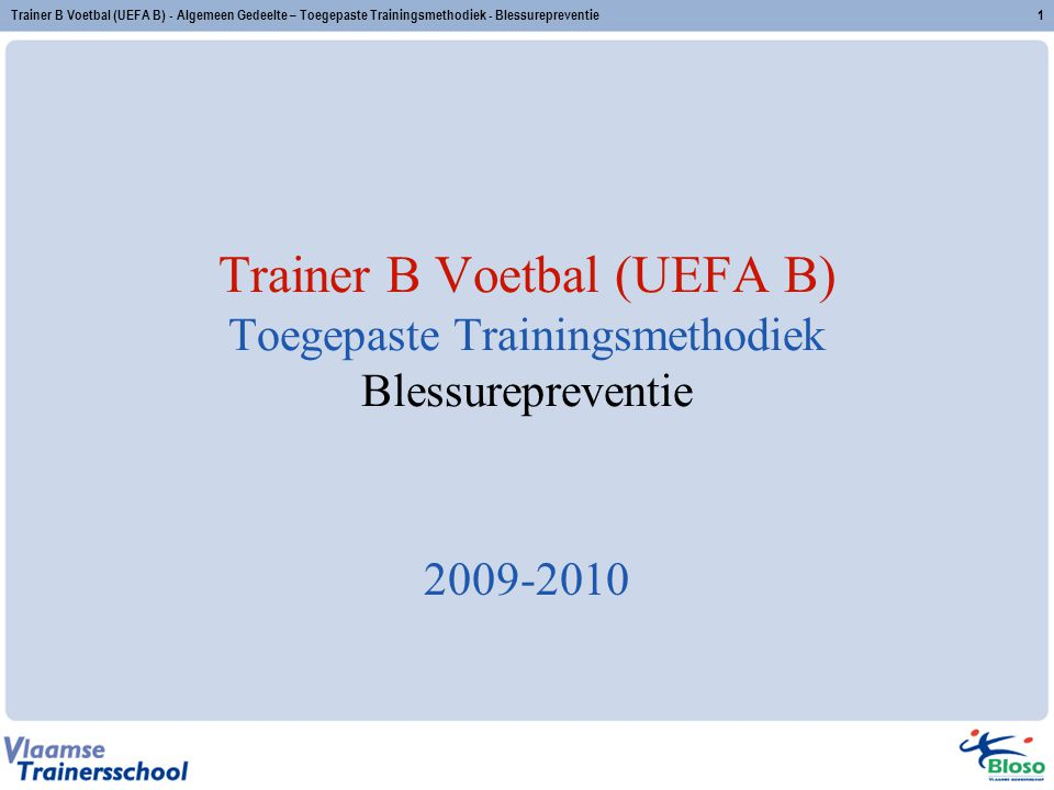 Trainer B Voetbal (UEFA B) - Algemeen Gedeelte – Toegepaste Trainingsmethodiek - Blessurepreventie1 Trainer B Voetbal (UEFA B) Toegepaste Trainingsmet