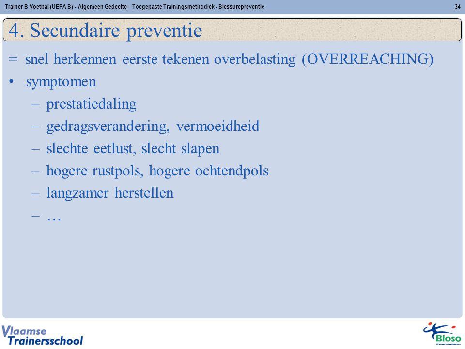 4. Secundaire preventie = snel herkennen eerste tekenen overbelasting (OVERREACHING) symptomen –prestatiedaling –gedragsverandering, vermoeidheid –sle