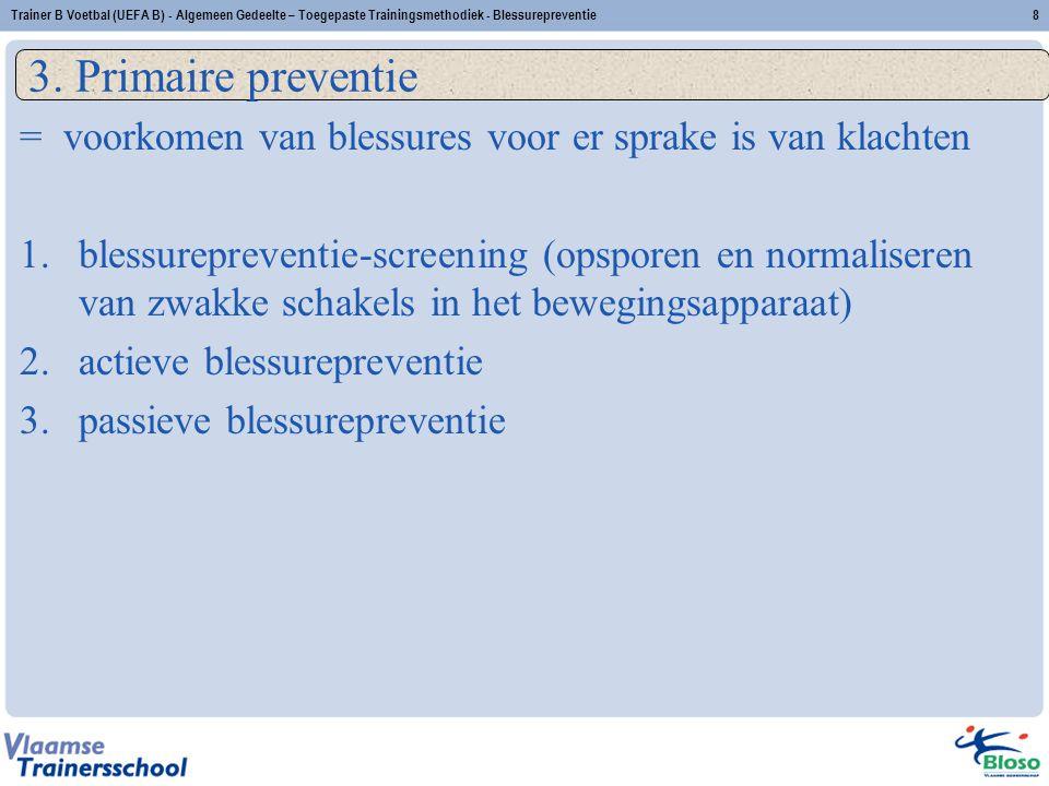 3. Primaire preventie = voorkomen van blessures voor er sprake is van klachten 1.blessurepreventie-screening (opsporen en normaliseren van zwakke scha