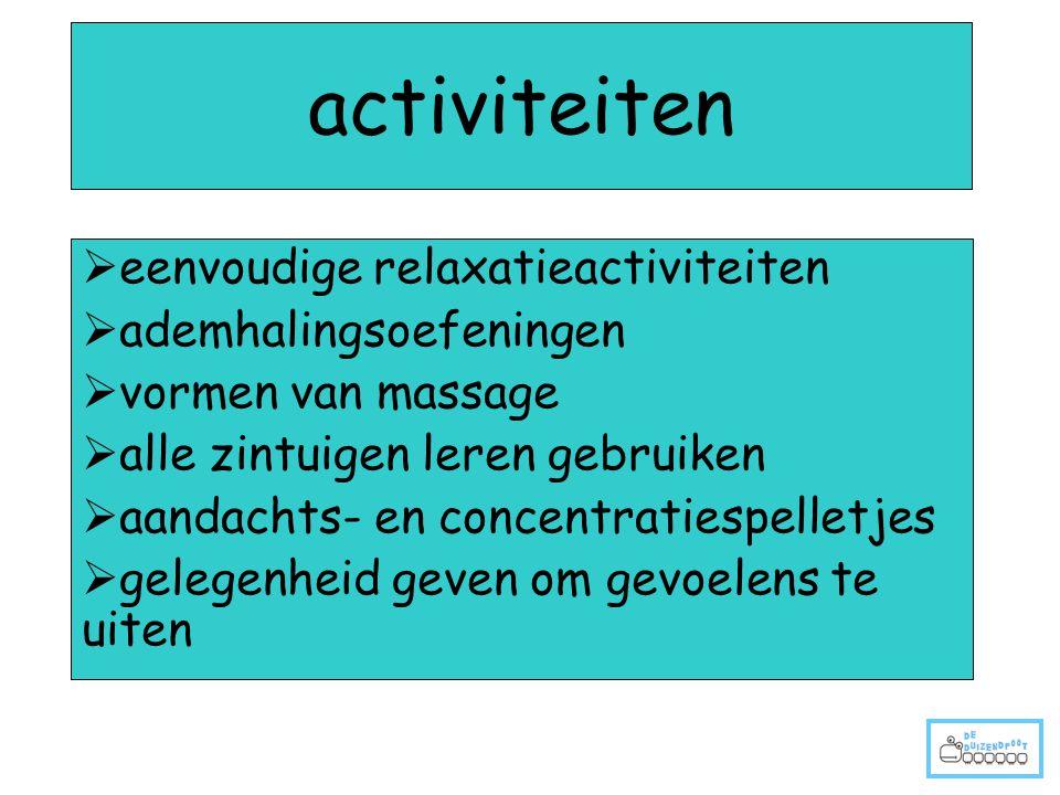 activiteiten  eenvoudige relaxatieactiviteiten  ademhalingsoefeningen  vormen van massage  alle zintuigen leren gebruiken  aandachts- en concentr