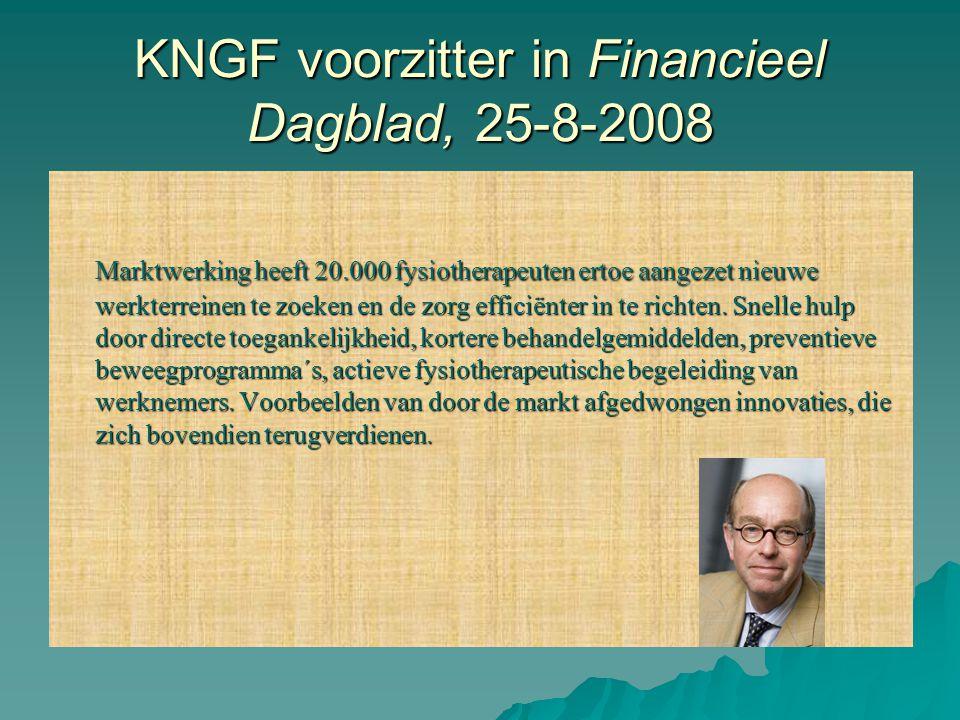 KNGF voorzitter in Financieel Dagblad, 25-8-2008 Marktwerking heeft 20.000 fysiotherapeuten ertoe aangezet nieuwe werkterreinen te zoeken en de zorg e