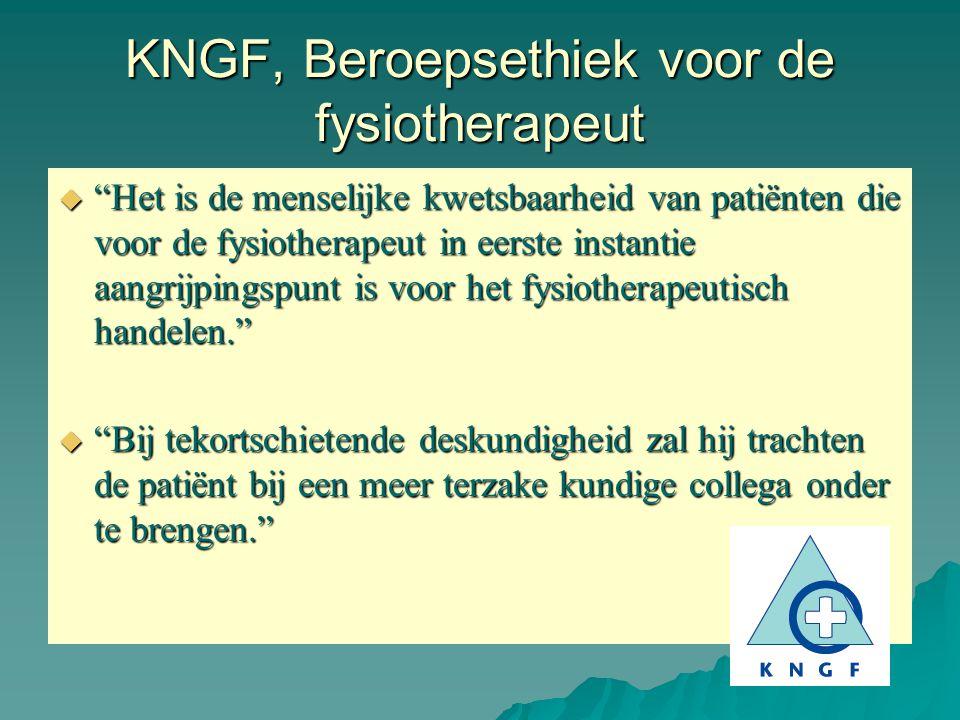 """KNGF, Beroepsethiek voor de fysiotherapeut  """"Het is de menselijke kwetsbaarheid van patiënten die voor de fysiotherapeut in eerste instantie aangrijp"""