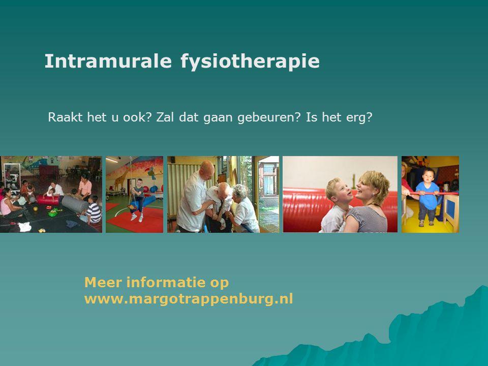 Intramurale fysiotherapie Raakt het u ook? Zal dat gaan gebeuren? Is het erg? Meer informatie op www.margotrappenburg.nl