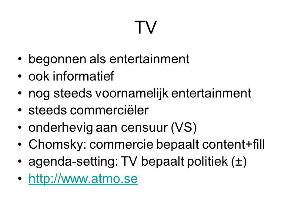 TV begonnen als entertainment ook informatief nog steeds voornamelijk entertainment steeds commerciëler onderhevig aan censuur (VS) Chomsky: commercie bepaalt content+fill agenda-setting: TV bepaalt politiek (±) http://www.atmo.se