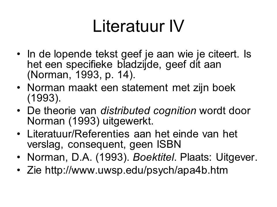 Literatuur IV In de lopende tekst geef je aan wie je citeert. Is het een specifieke bladzijde, geef dit aan (Norman, 1993, p. 14). Norman maakt een st