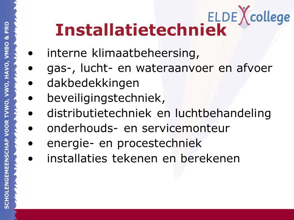 Installatietechniek interne klimaatbeheersing, gas-, lucht- en wateraanvoer en afvoer dakbedekkingen beveiligingstechniek, distributietechniek en luchtbehandeling onderhouds- en servicemonteur energie- en procestechniek installaties tekenen en berekenen