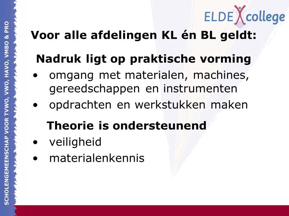 Voor alle afdelingen KL én BL geldt: Nadruk ligt op praktische vorming omgang met materialen, machines, gereedschappen en instrumenten opdrachten en werkstukken maken Theorie is ondersteunend veiligheid materialenkennis