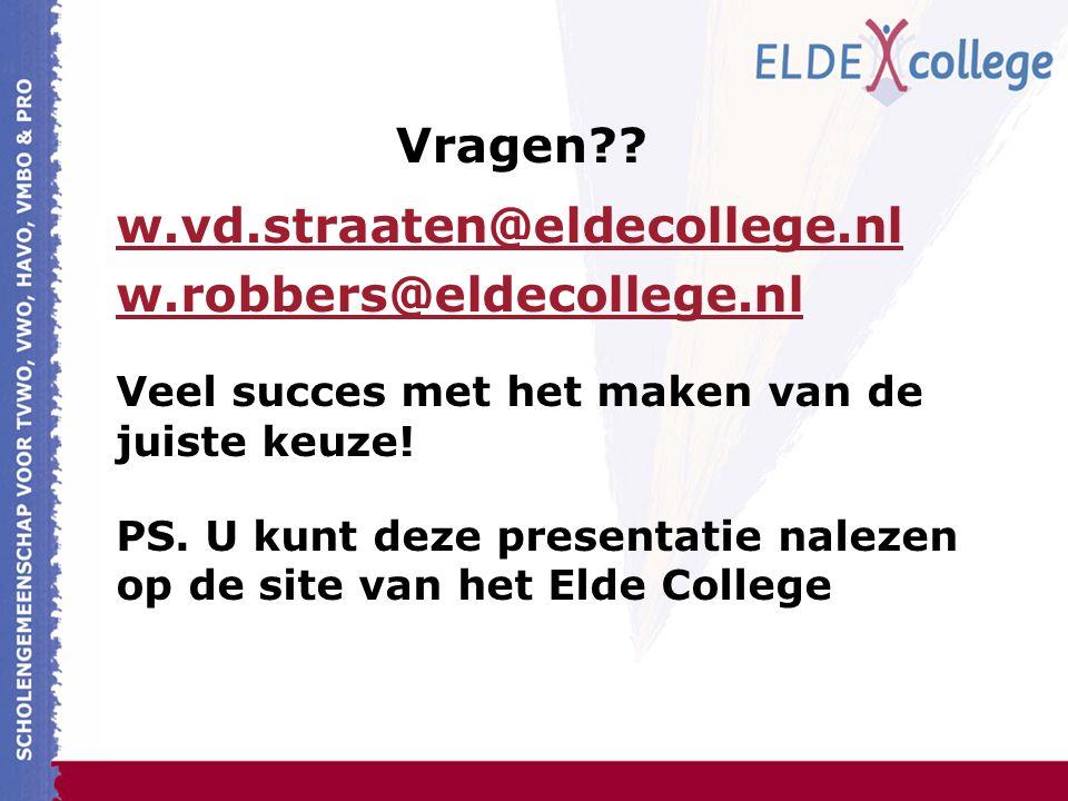 w.vd.straaten@eldecollege.nl@eldecollege.nl w.robbers@eldecollege.nl Veel succes met het maken van de juiste keuze.