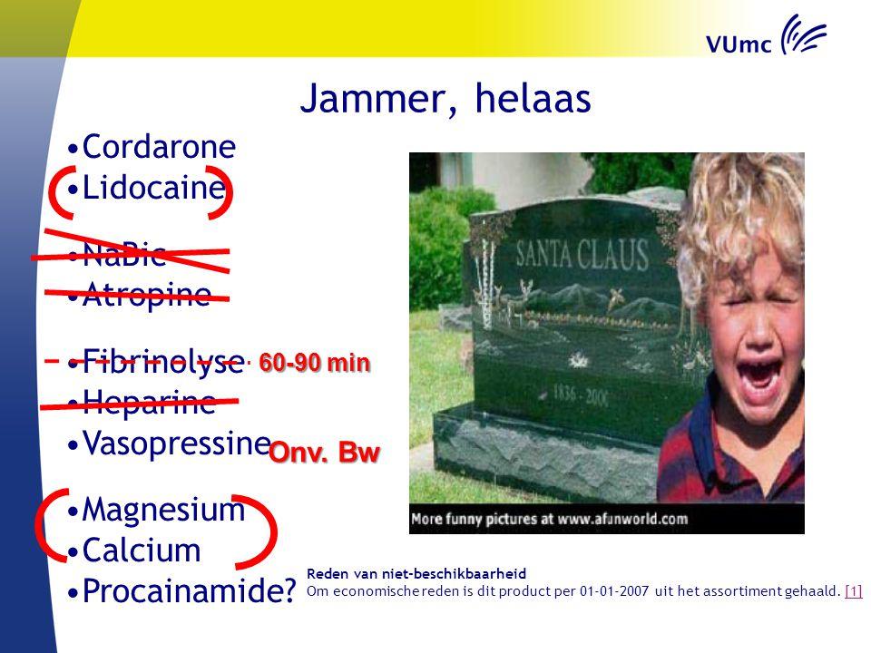 Jammer, helaas Cordarone Lidocaine NaBic Atropine Fibrinolyse Heparine Vasopressine Magnesium Calcium Procainamide? Onv. Bw 60-90 min Reden van niet-b