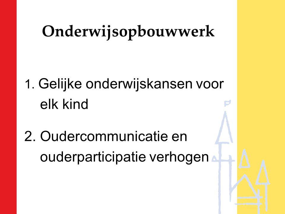 Onderwijsopbouwwerk 1. Gelijke onderwijskansen voor elk kind 2. Oudercommunicatie en ouderparticipatie verhogen