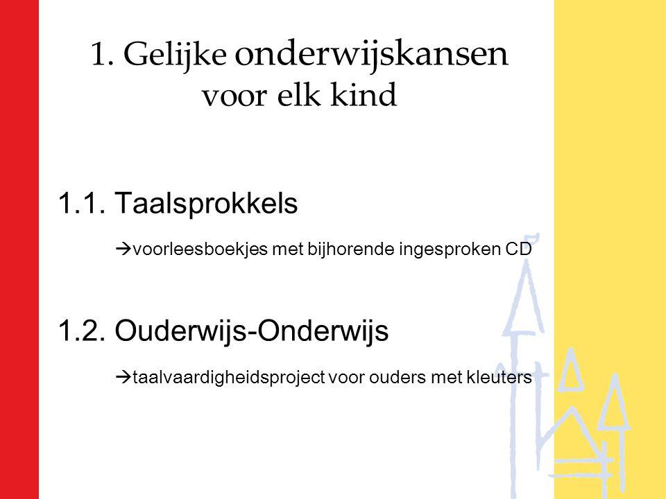 1. Gelijke onderwijskansen voor elk kind 1.1. Taalsprokkels  voorleesboekjes met bijhorende ingesproken CD 1.2. Ouderwijs-Onderwijs  taalvaardigheid