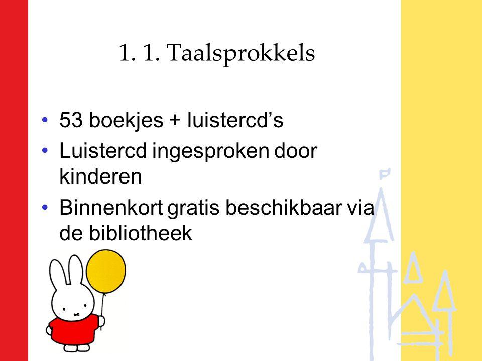 1. 1. Taalsprokkels 53 boekjes + luistercd's Luistercd ingesproken door kinderen Binnenkort gratis beschikbaar via de bibliotheek