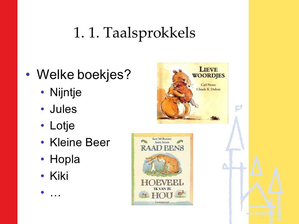 1. 1. Taalsprokkels Welke boekjes? Nijntje Jules Lotje Kleine Beer Hopla Kiki …