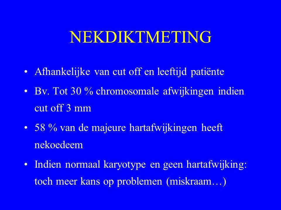 NEKDIKTMETING Afhankelijke van cut off en leeftijd patiënte Bv. Tot 30 % chromosomale afwijkingen indien cut off 3 mm 58 % van de majeure hartafwijkin
