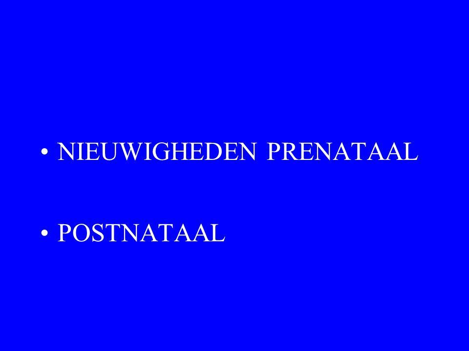 NIEUWIGHEDEN PRENATAAL POSTNATAAL