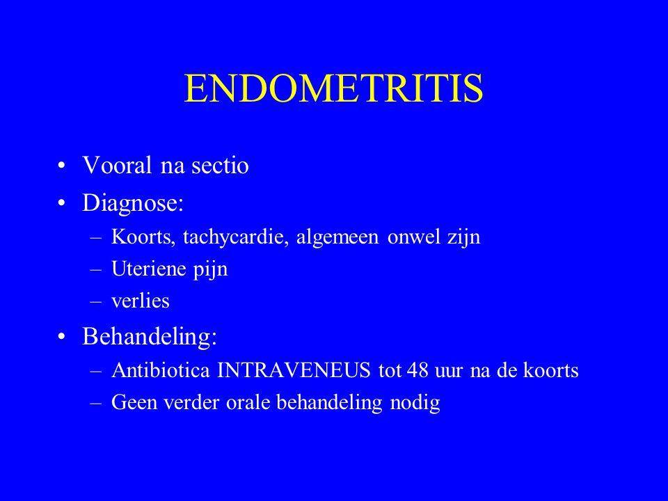 ENDOMETRITIS Vooral na sectio Diagnose: –Koorts, tachycardie, algemeen onwel zijn –Uteriene pijn –verlies Behandeling: –Antibiotica INTRAVENEUS tot 48