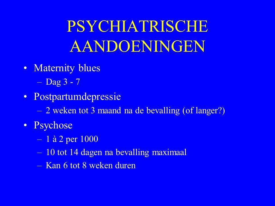 PSYCHIATRISCHE AANDOENINGEN Maternity blues –Dag 3 - 7 Postpartumdepressie –2 weken tot 3 maand na de bevalling (of langer?) Psychose –1 à 2 per 1000