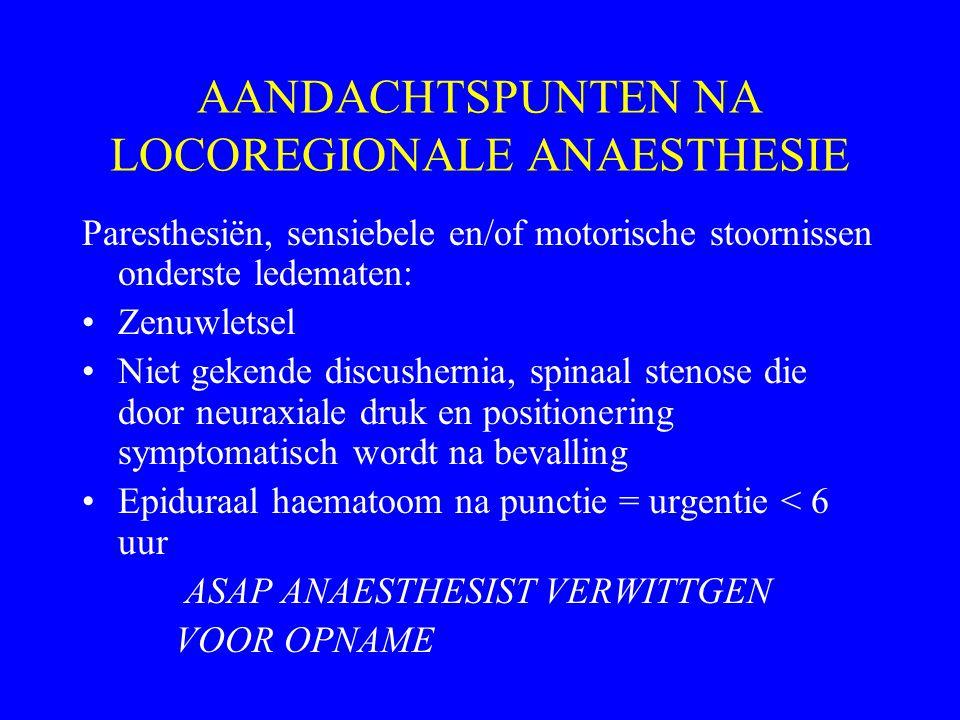 AANDACHTSPUNTEN NA LOCOREGIONALE ANAESTHESIE Paresthesiën, sensiebele en/of motorische stoornissen onderste ledematen: Zenuwletsel Niet gekende discus
