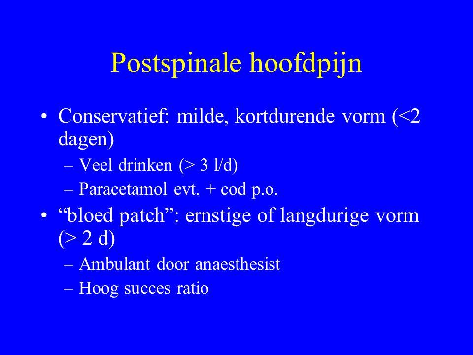 """Postspinale hoofdpijn Conservatief: milde, kortdurende vorm (<2 dagen) –Veel drinken (> 3 l/d) –Paracetamol evt. + cod p.o. """"bloed patch"""": ernstige of"""