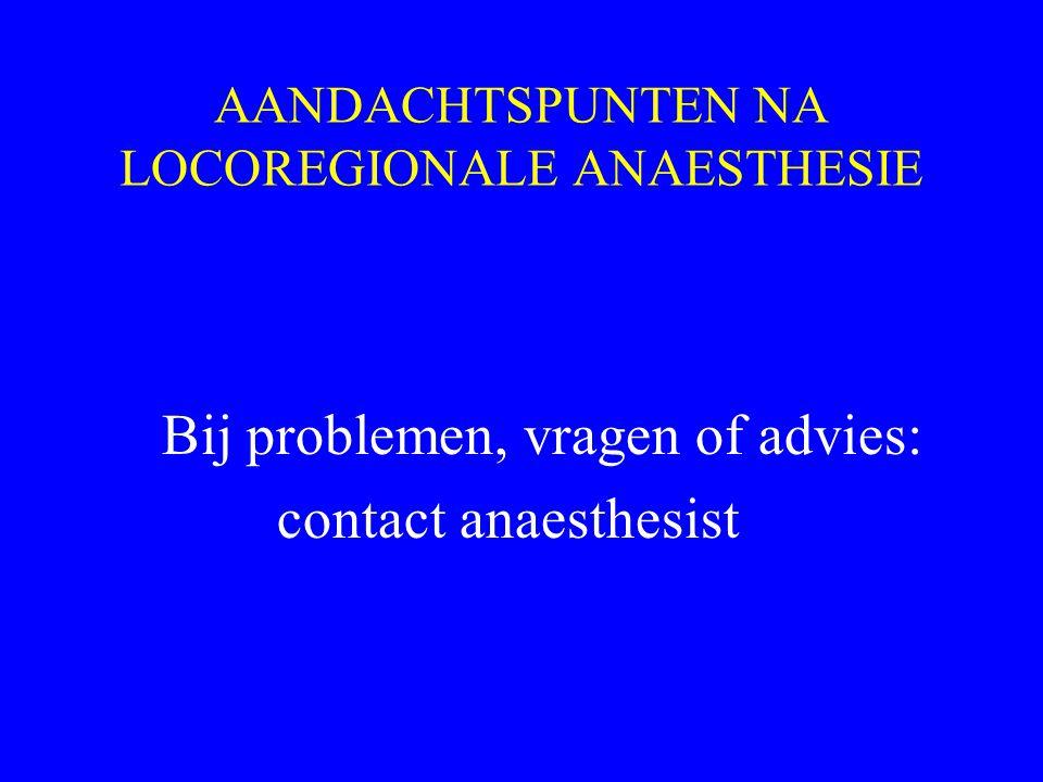 AANDACHTSPUNTEN NA LOCOREGIONALE ANAESTHESIE Bij problemen, vragen of advies: contact anaesthesist