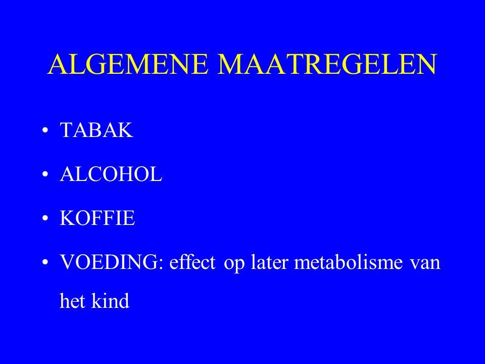 ALGEMENE MAATREGELEN TABAK ALCOHOL KOFFIE VOEDING: effect op later metabolisme van het kind