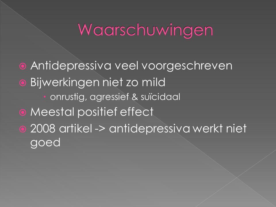  Antidepressiva veel voorgeschreven  Bijwerkingen niet zo mild  onrustig, agressief & suïcidaal  Meestal positief effect  2008 artikel -> antidep