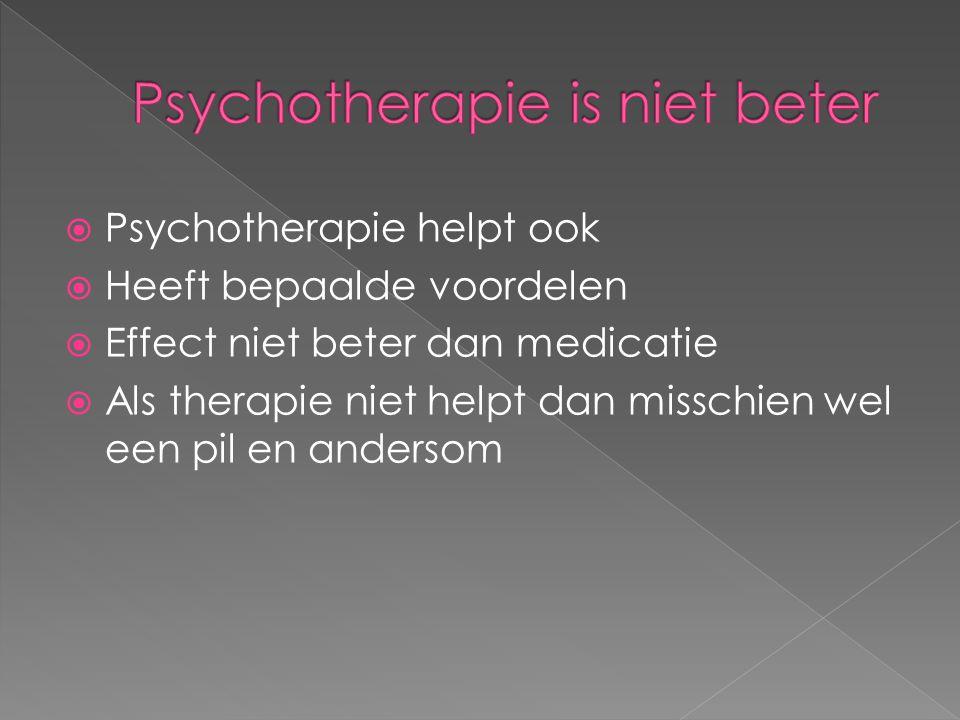 PPsychotherapie helpt ook HHeeft bepaalde voordelen EEffect niet beter dan medicatie AAls therapie niet helpt dan misschien wel een pil en and