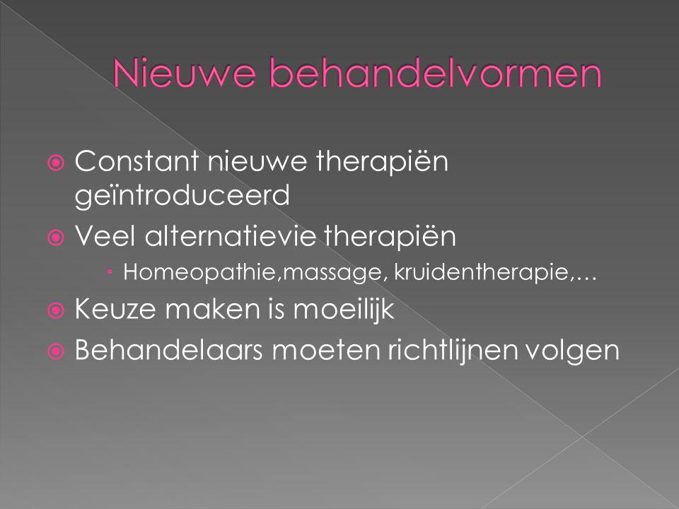  Constant nieuwe therapiën geïntroduceerd  Veel alternatievie therapiën  Homeopathie,massage, kruidentherapie,…  Keuze maken is moeilijk  Behande