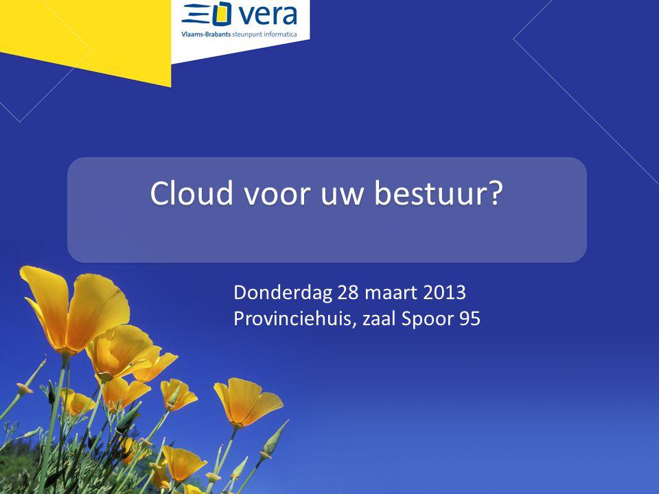 Cloud voor uw bestuur? Donderdag 28 maart 2013 Provinciehuis, zaal Spoor 95
