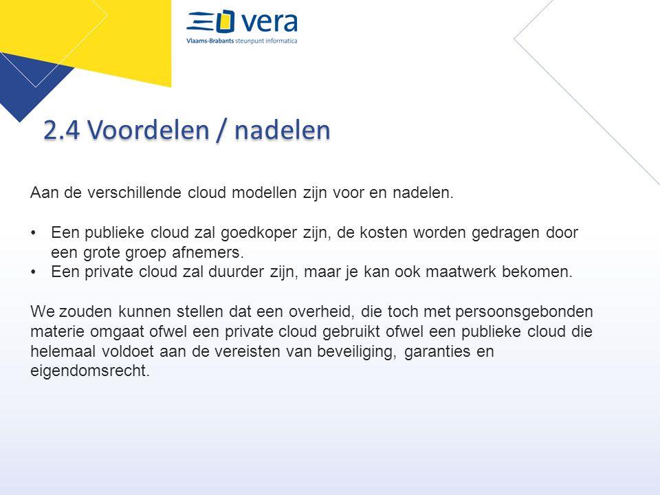 2.4 Voordelen / nadelen Aan de verschillende cloud modellen zijn voor en nadelen. Een publieke cloud zal goedkoper zijn, de kosten worden gedragen doo