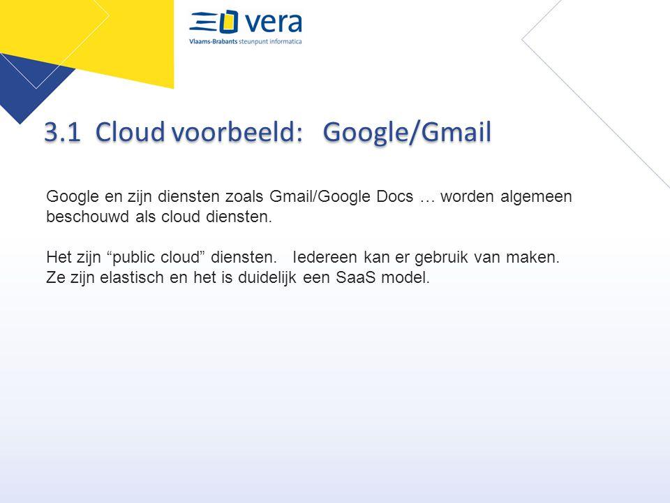 """3.1 Cloud voorbeeld: Google/Gmail Google en zijn diensten zoals Gmail/Google Docs … worden algemeen beschouwd als cloud diensten. Het zijn """"public clo"""