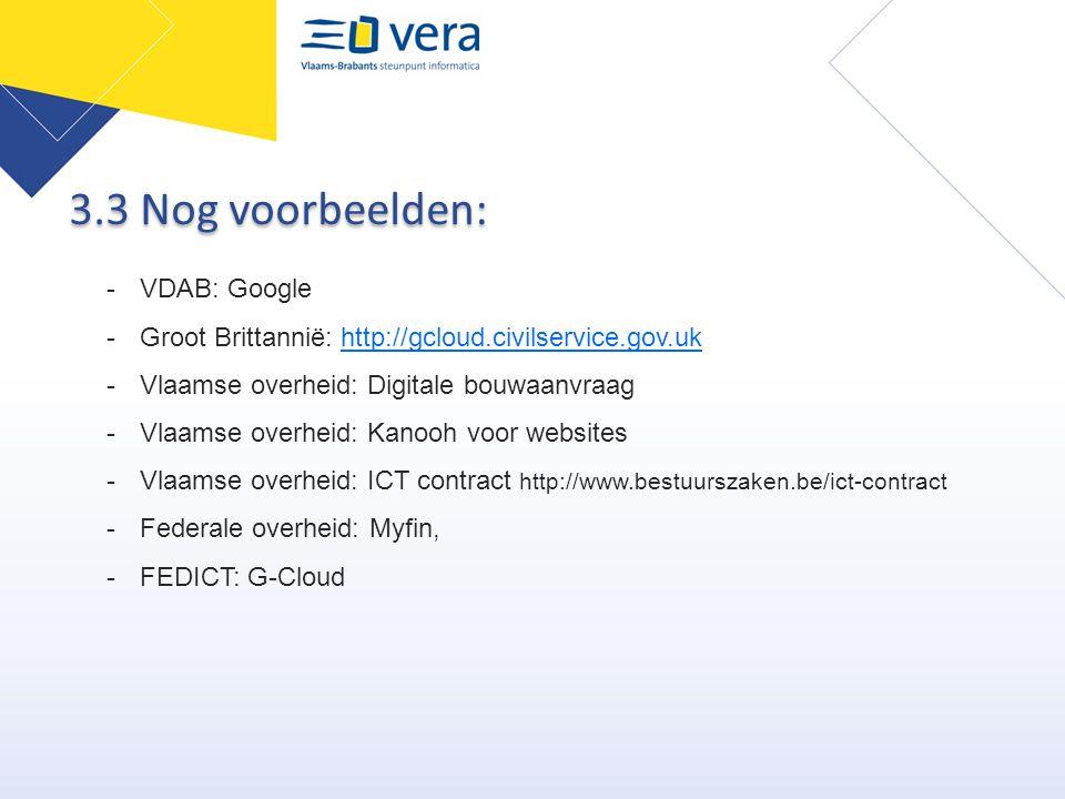 3.3 Nog voorbeelden: -VDAB: Google -Groot Brittannië: http://gcloud.civilservice.gov.ukhttp://gcloud.civilservice.gov.uk -Vlaamse overheid: Digitale b