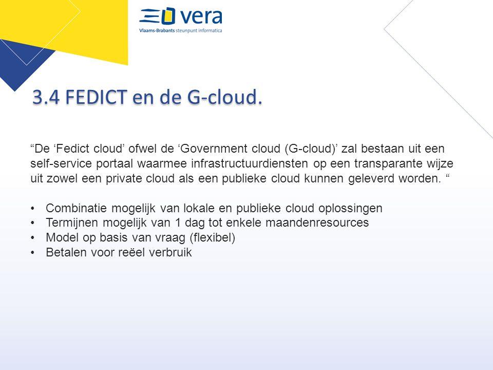 """3.4 FEDICT en de G-cloud. """"De 'Fedict cloud' ofwel de 'Government cloud (G-cloud)' zal bestaan uit een self-service portaal waarmee infrastructuurdien"""