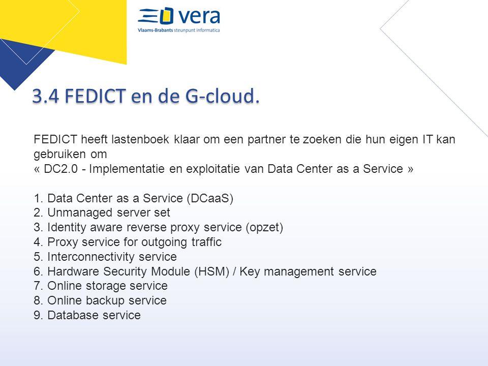 3.4 FEDICT en de G-cloud. FEDICT heeft lastenboek klaar om een partner te zoeken die hun eigen IT kan gebruiken om « DC2.0 - Implementatie en exploita