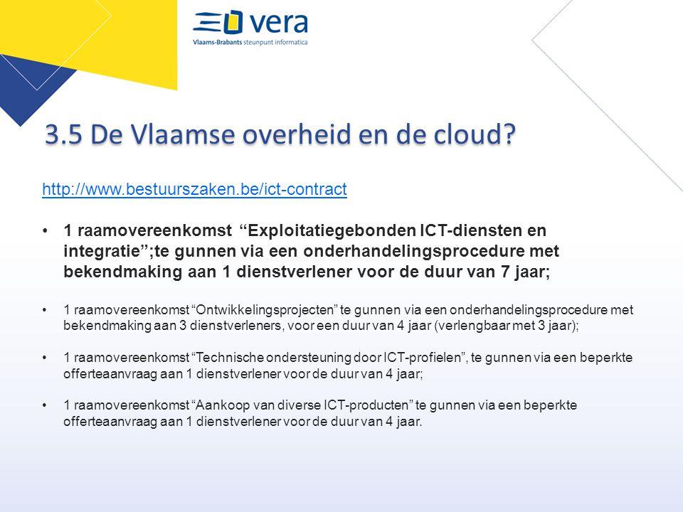 """3.5 De Vlaamse overheid en de cloud? http://www.bestuurszaken.be/ict-contract 1 raamovereenkomst """"Exploitatiegebonden ICT-diensten en integratie"""";te g"""