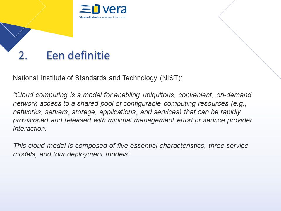 """2. Een definitie National Institute of Standards and Technology (NIST): """"Cloud computing is a model for enabling ubiquitous, convenient, on-demand net"""