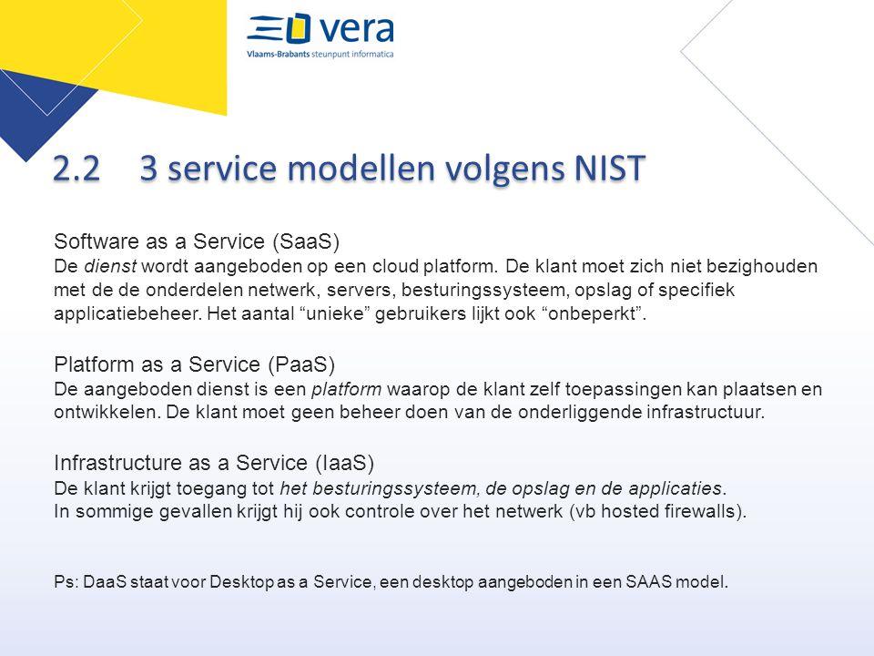 2.2 3 service modellen volgens NIST Software as a Service (SaaS) De dienst wordt aangeboden op een cloud platform. De klant moet zich niet bezighouden