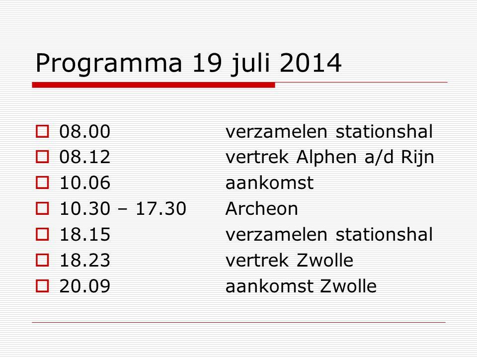 Programma 19 juli 2014  08.00 verzamelen stationshal  08.12 vertrek Alphen a/d Rijn  10.06 aankomst  10.30 – 17.30Archeon  18.15 verzamelen stati
