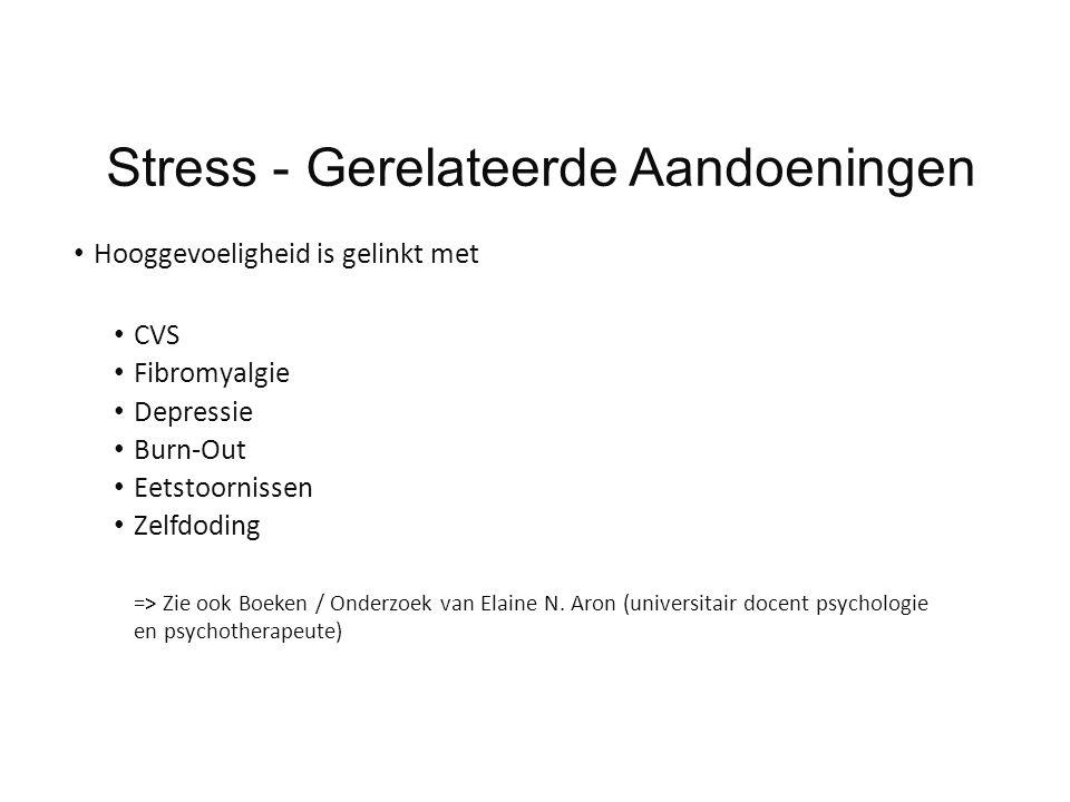Stress - Gerelateerde Aandoeningen Hooggevoeligheid is gelinkt met CVS Fibromyalgie Depressie Burn-Out Eetstoornissen Zelfdoding => Zie ook Boeken / O