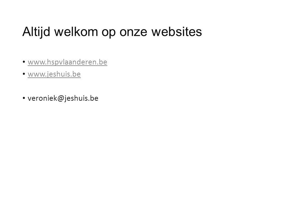 Altijd welkom op onze websites www.hspvlaanderen.be www.jeshuis.be veroniek@jeshuis.be