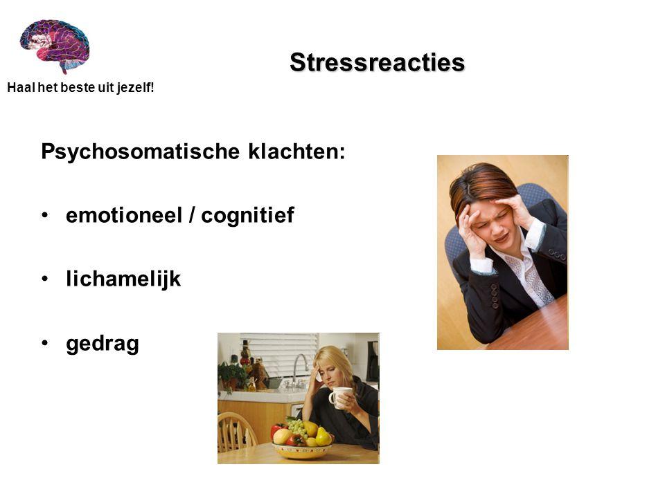 Stressreacties Psychosomatische klachten: emotioneel / cognitief lichamelijk gedrag