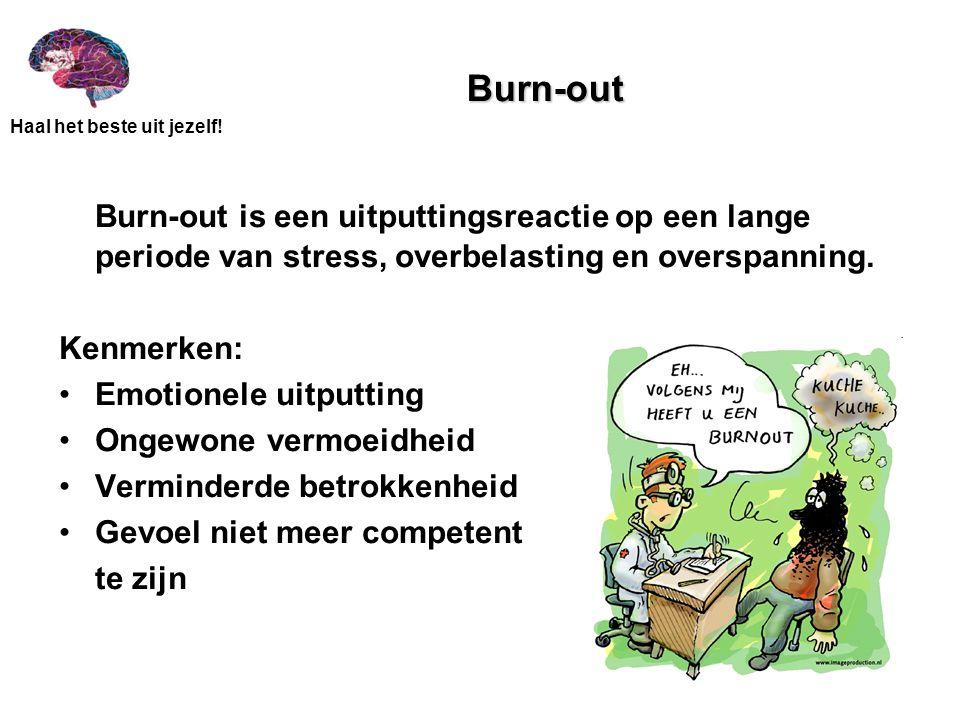 Haal het beste uit jezelf! Burn-out Burn-out is een uitputtingsreactie op een lange periode van stress, overbelasting en overspanning. Kenmerken: Emot