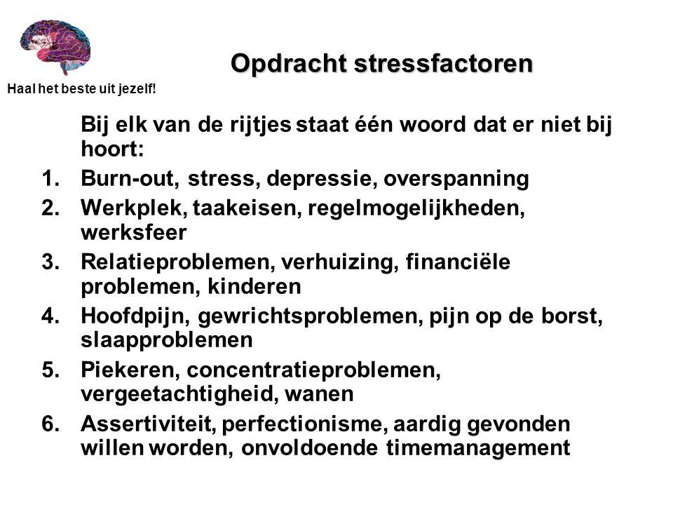 Haal het beste uit jezelf! Opdracht stressfactoren Bij elk van de rijtjes staat één woord dat er niet bij hoort: 1.Burn-out, stress, depressie, oversp