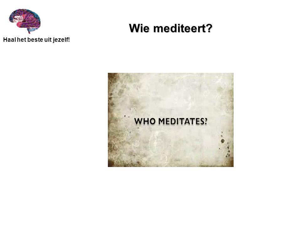 Haal het beste uit jezelf! Wie mediteert?